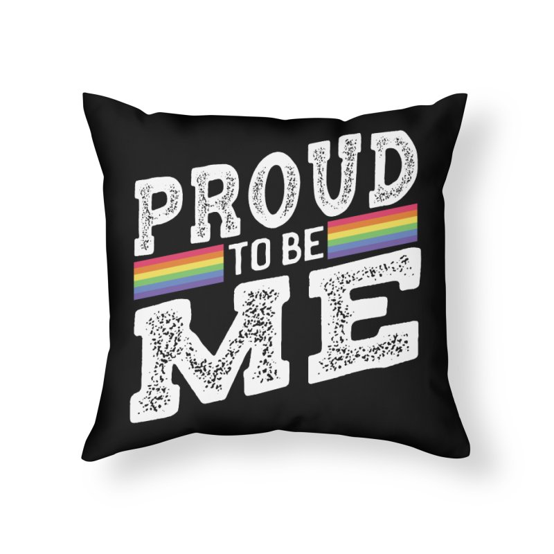 Proud To Be Me LGBTQ+ Home Throw Pillow by The Bearly Brand