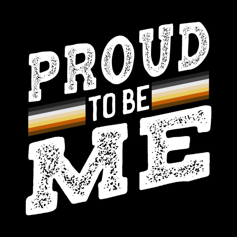 Proud To Be Me, A Gay Bear by The Bearly Brand