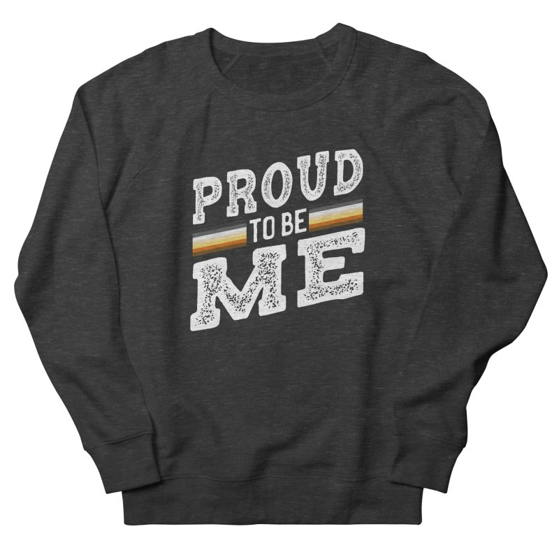 Proud To Be Me, A Gay Bear Men's French Terry Sweatshirt by The Bearly Brand