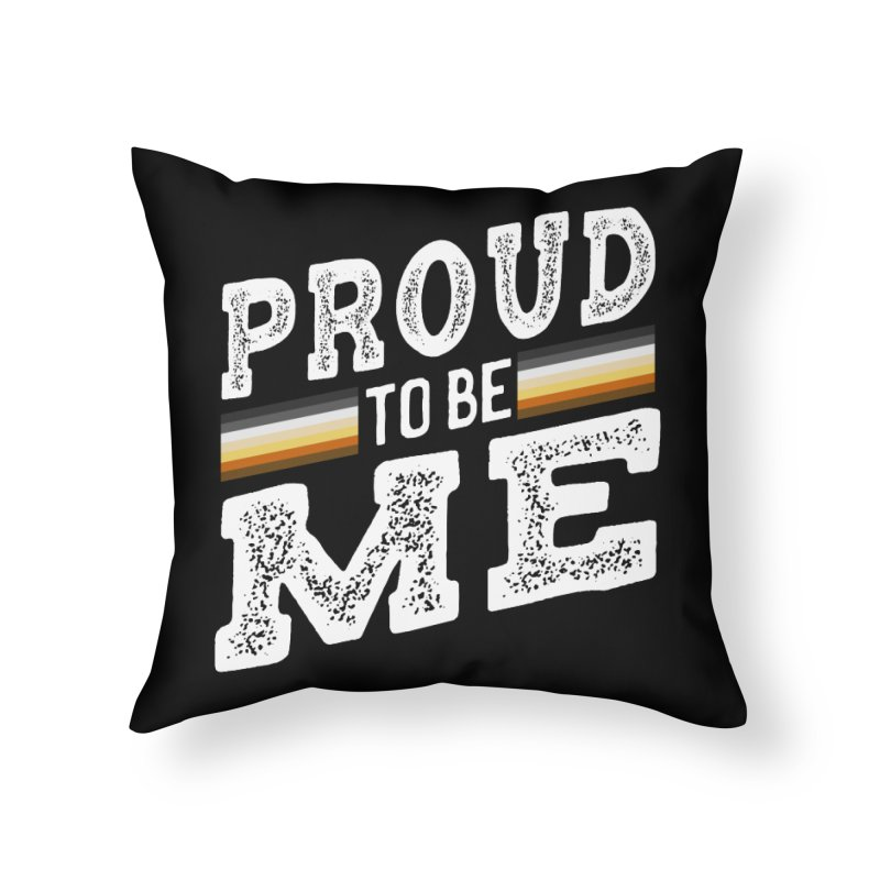 Proud To Be Me, A Gay Bear Home Throw Pillow by The Bearly Brand