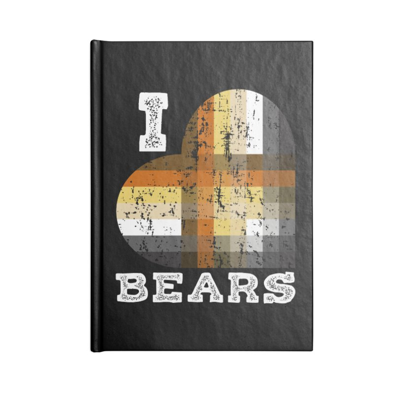 I Love Bears for Gay Bears and Bear Admirers or Chasers Accessories Notebook by The Bearly Brand