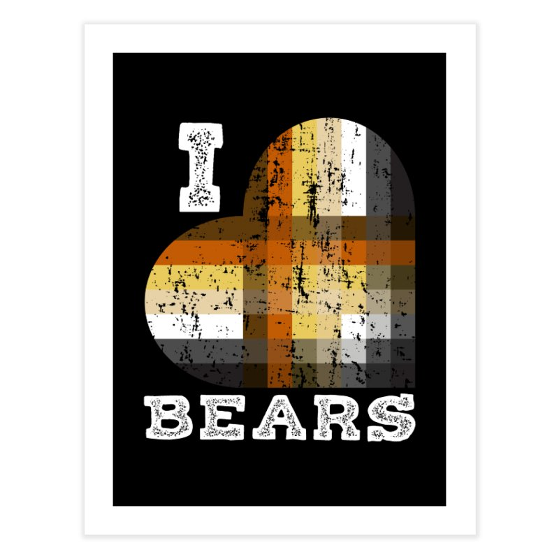 I Love Bears for Gay Bears and Bear Admirers or Chasers Home Fine Art Print by The Bearly Brand