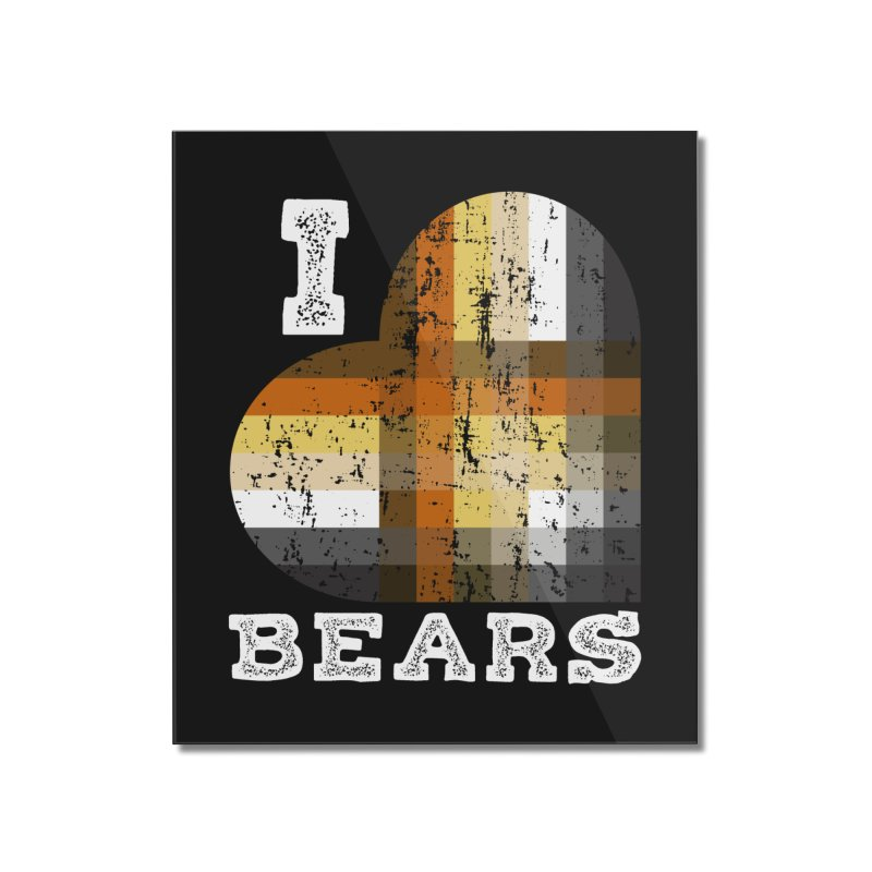 I Love Bears for Gay Bears and Bear Admirers or Chasers Home Mounted Acrylic Print by The Bearly Brand