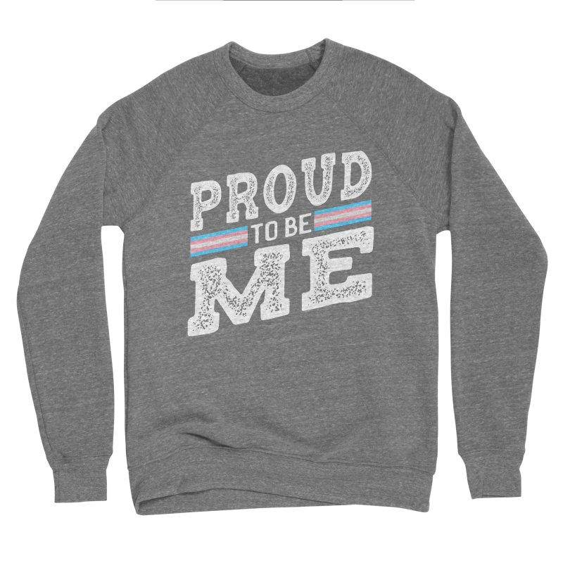 Proud to Be Trans Pride LGBT Transgender Women's Sweatshirt by The Bearly Brand