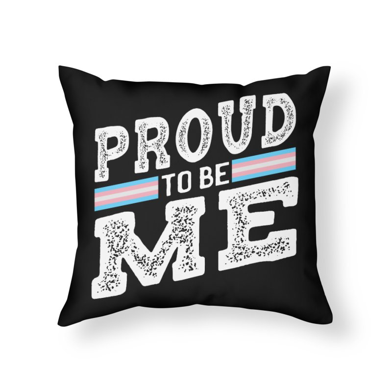 Proud to Be Trans Pride LGBT Transgender Home Throw Pillow by The Bearly Brand