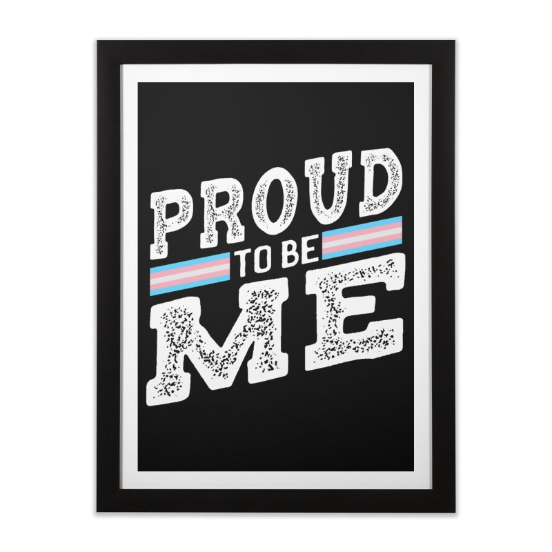 Proud to Be Trans Pride LGBT Transgender Home Framed Fine Art Print by The Bearly Brand