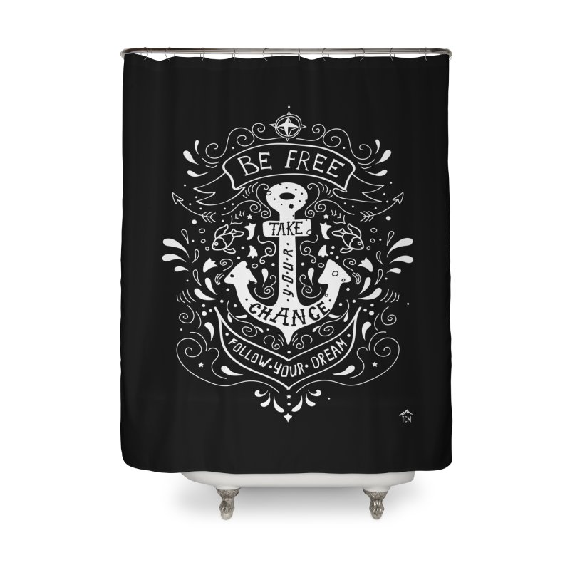 Be Free Take Your Chance Follow Your Dream Inspirational Typography Home Shower Curtain by The Bearly Brand