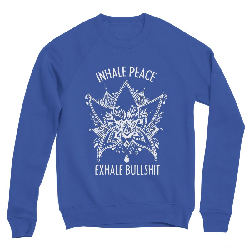 Hand drawn Inhale Peace and Exhale the Bullshit Meditation Practice Women's Sweatshirt by The Bearly Brand