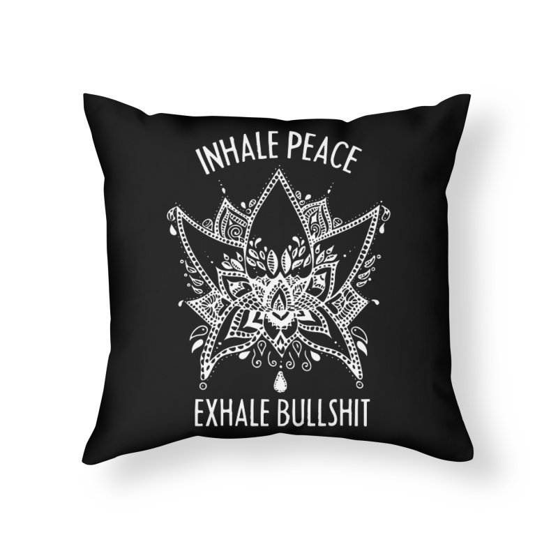 Hand drawn Inhale Peace and Exhale the Bullshit Meditation Practice Home Throw Pillow by The Bearly Brand
