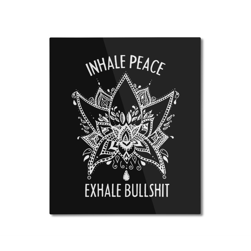 Hand drawn Inhale Peace and Exhale the Bullshit Meditation Practice Home Mounted Aluminum Print by The Bearly Brand