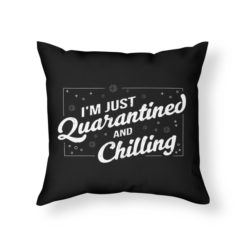 I'm Just Quarantined and Chilling Home Throw Pillow by The Bearly Brand