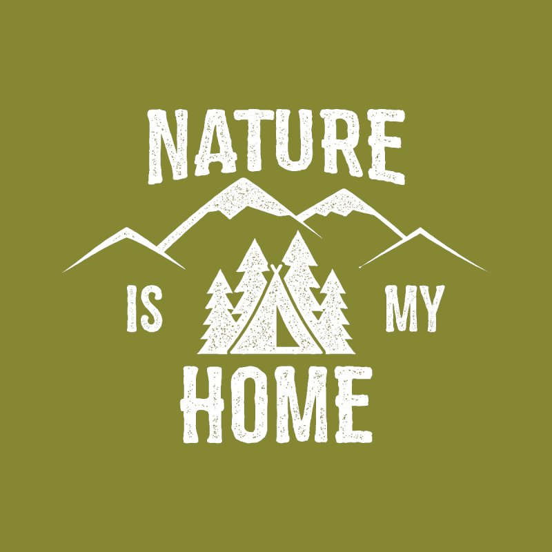 Nature Is My Home   by The Bearly Brand