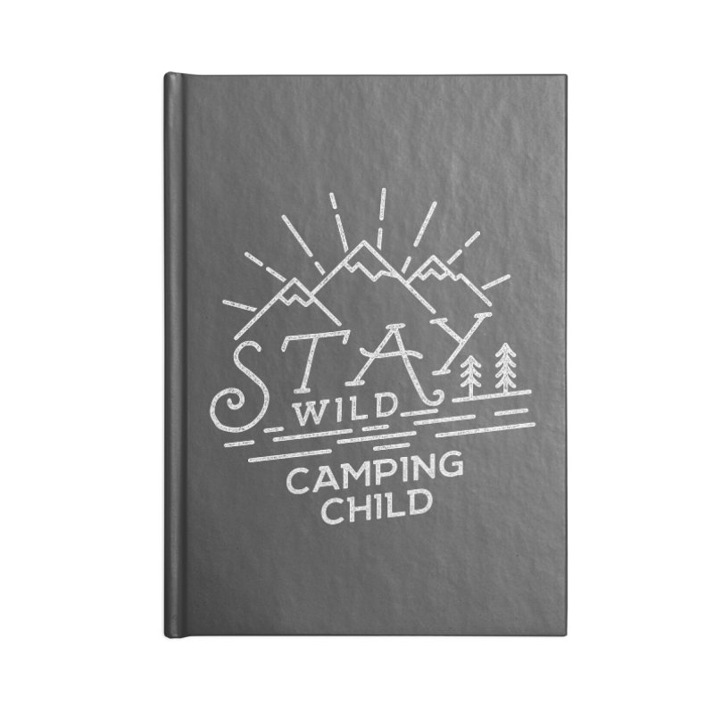 Stay Wild Camping Child Accessories Blank Journal Notebook by The Bearly Brand
