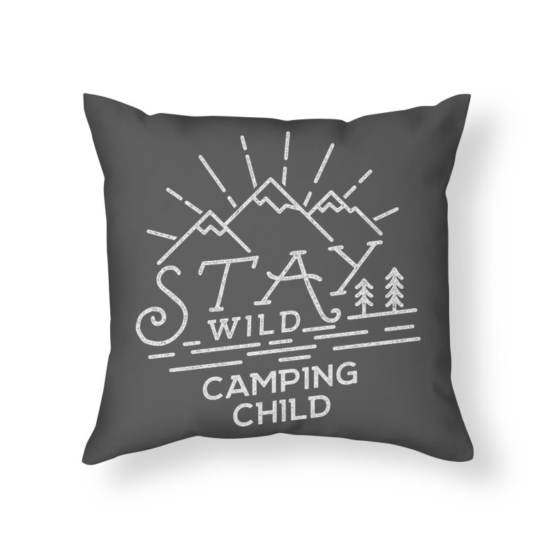Stay Wild Camping Child Home Throw Pillow by The Bearly Brand