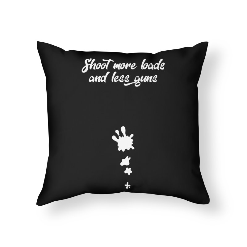 Shoot More Loads Home Throw Pillow by The Bearly Brand