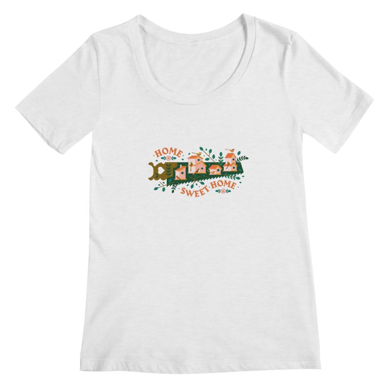 Home Sweet Home Women's Regular Scoop Neck by Brian Rau's Artist Shop