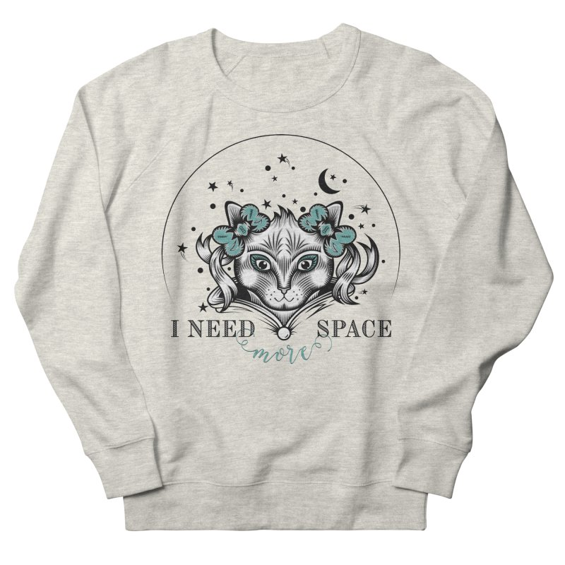 I need (more) space.. Women's French Terry Sweatshirt by thebraven's Artist Shop