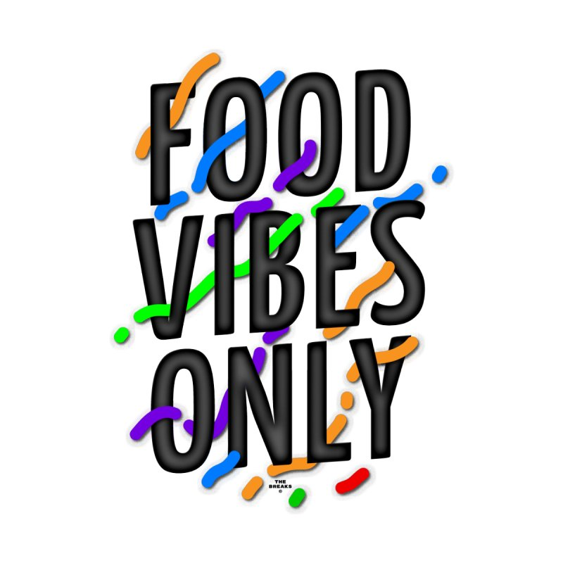 FOOD VIBES ONLY by The Breaks