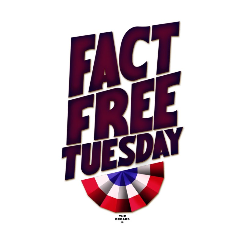 Fact-Free Tuesday by The Breaks
