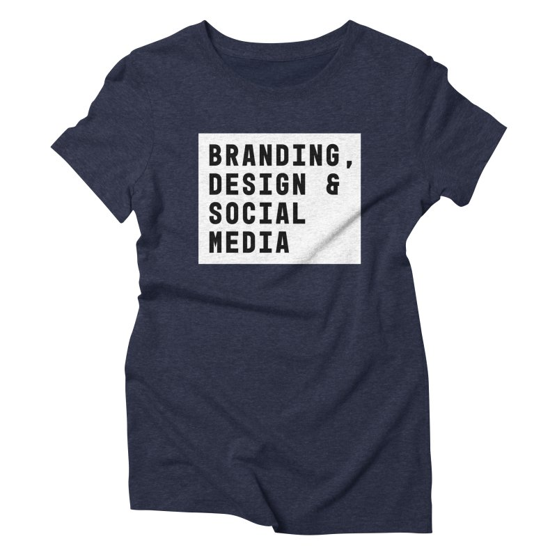 Branding, Design & Social Media Women's Triblend T-Shirt by Nik Brovkin AKA The Breaks