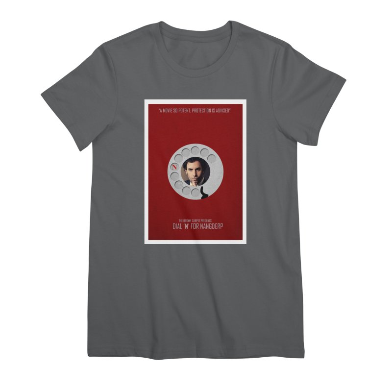 Dial 'N' For Nangderp Poster Women's Premium T-Shirt by The Brown Carpet Podcast