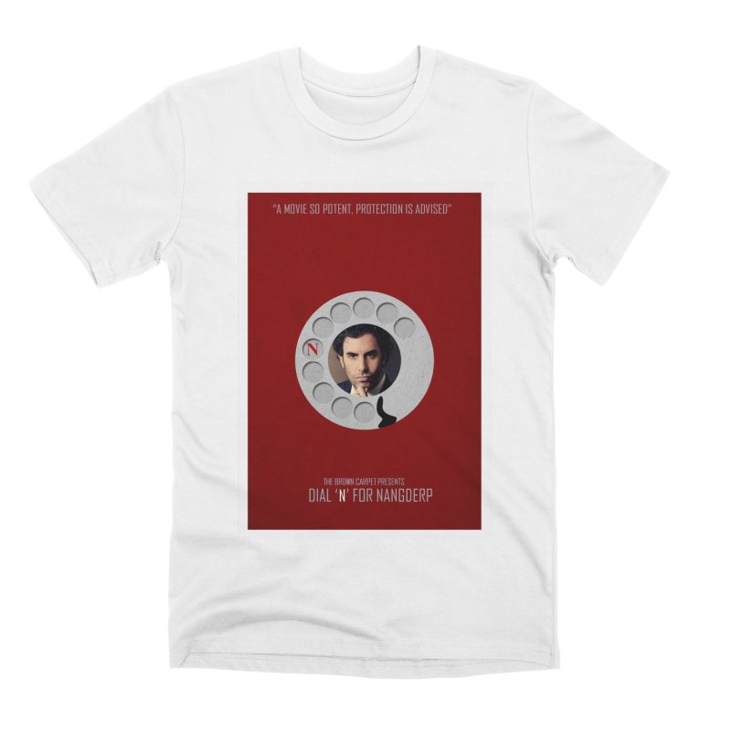 Dial 'N' For Nangderp Poster Men's Premium T-Shirt by The Brown Carpet Podcast