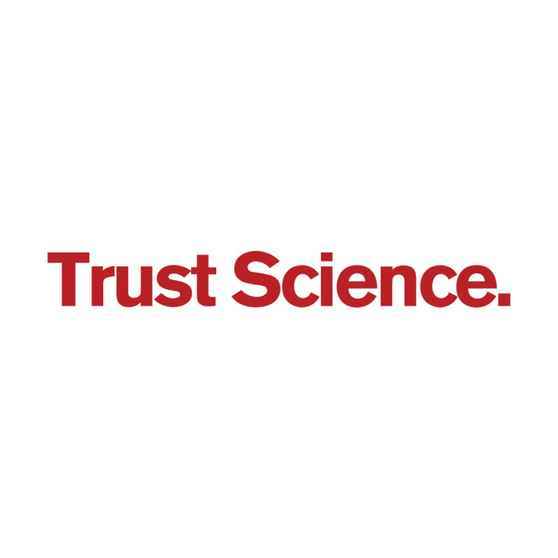 Trust Science. Women's T-Shirt by Bulletin of the Atomic Scientists' Artist Shop