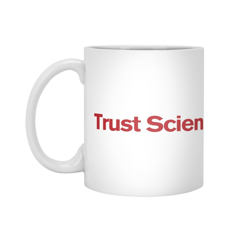 Trust Science. Accessories Mug by Bulletin of the Atomic Scientists' Artist Shop