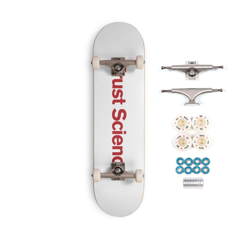 Trust Science. Accessories Skateboard by Bulletin of the Atomic Scientists' Artist Shop