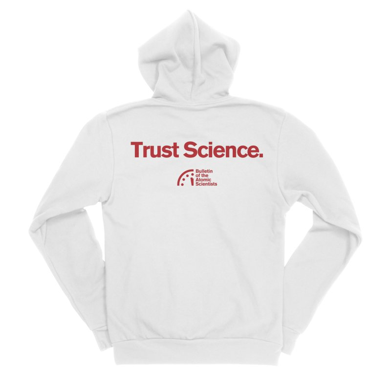 Trust Science. Men's Zip-Up Hoody by Bulletin of the Atomic Scientists' Artist Shop
