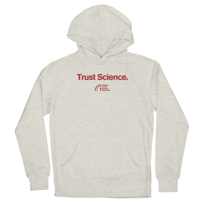 Trust Science. Women's Pullover Hoody by Bulletin of the Atomic Scientists' Artist Shop