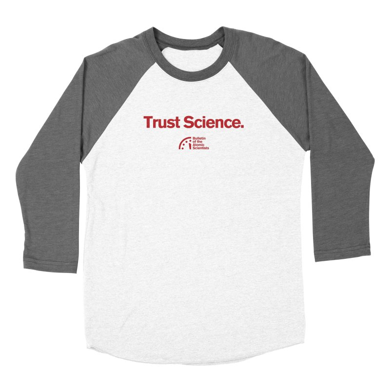 Trust Science. Women's Longsleeve T-Shirt by Bulletin of the Atomic Scientists' Artist Shop