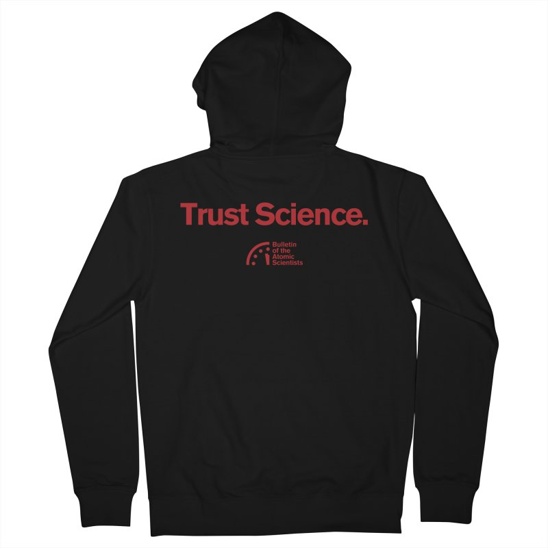Trust Science. Women's Zip-Up Hoody by Bulletin of the Atomic Scientists' Artist Shop