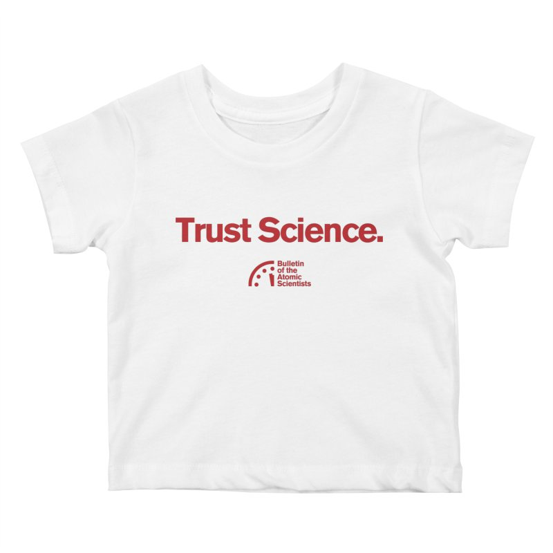 Trust Science. Kids Baby T-Shirt by Bulletin of the Atomic Scientists' Artist Shop