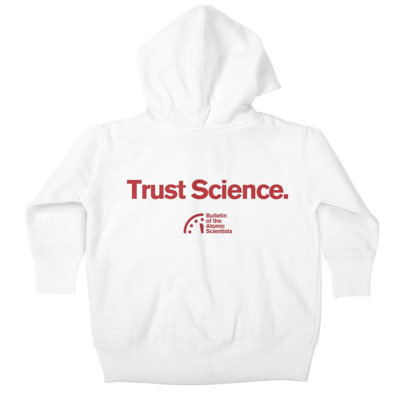 Trust Science. Kids Baby Zip-Up Hoody by Bulletin of the Atomic Scientists' Artist Shop