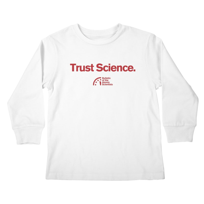 Trust Science. Kids Longsleeve T-Shirt by Bulletin of the Atomic Scientists' Artist Shop