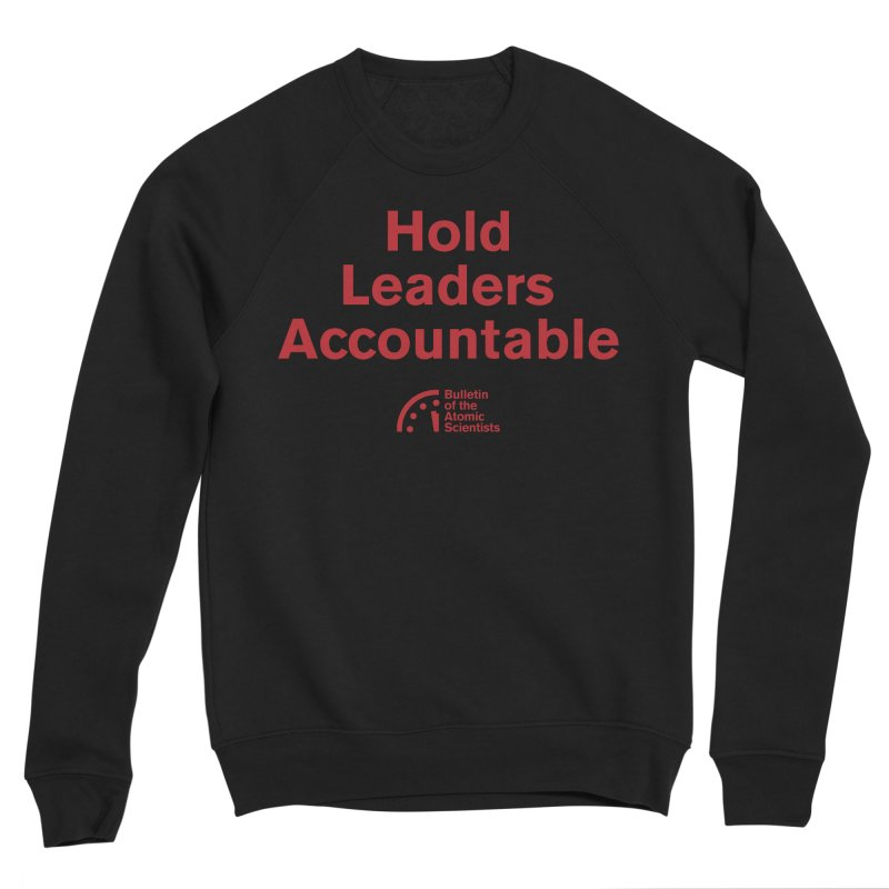 Hold Leaders Accountable Women's Sweatshirt by Bulletin of the Atomic Scientists' Artist Shop