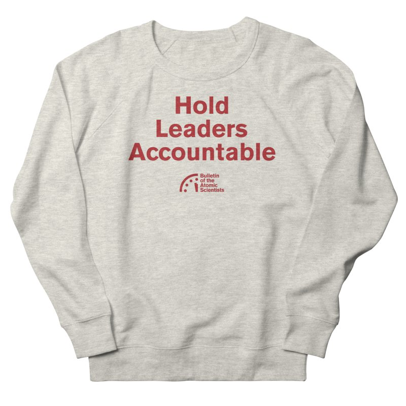 Hold Leaders Accountable Men's Sweatshirt by Bulletin of the Atomic Scientists' Artist Shop