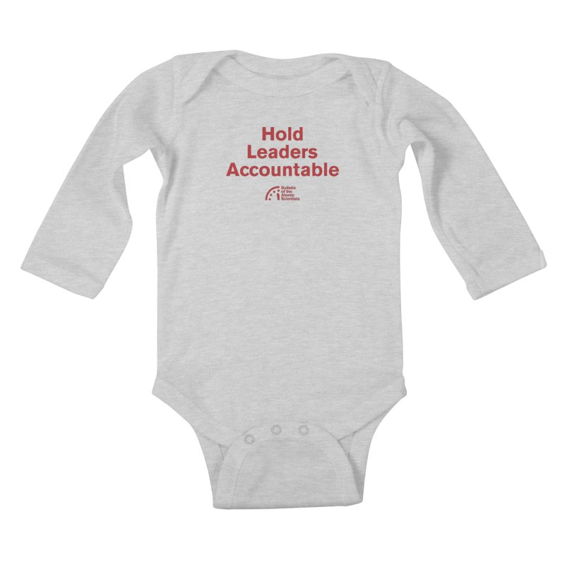 Hold Leaders Accountable Kids Baby Longsleeve Bodysuit by Bulletin of the Atomic Scientists' Artist Shop