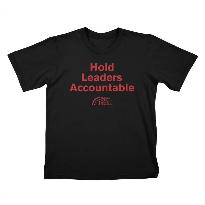 Hold Leaders Accountable Kids T-Shirt by Bulletin of the Atomic Scientists' Artist Shop