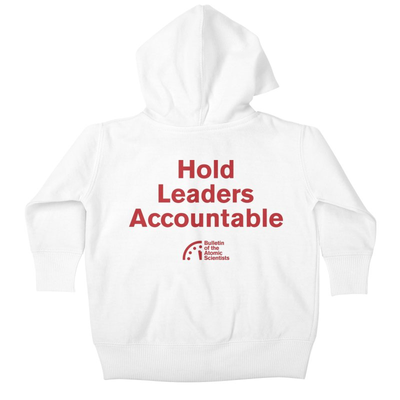 Hold Leaders Accountable Kids Baby Zip-Up Hoody by Bulletin of the Atomic Scientists' Artist Shop