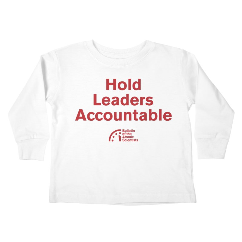 Hold Leaders Accountable Kids Toddler Longsleeve T-Shirt by Bulletin of the Atomic Scientists' Artist Shop