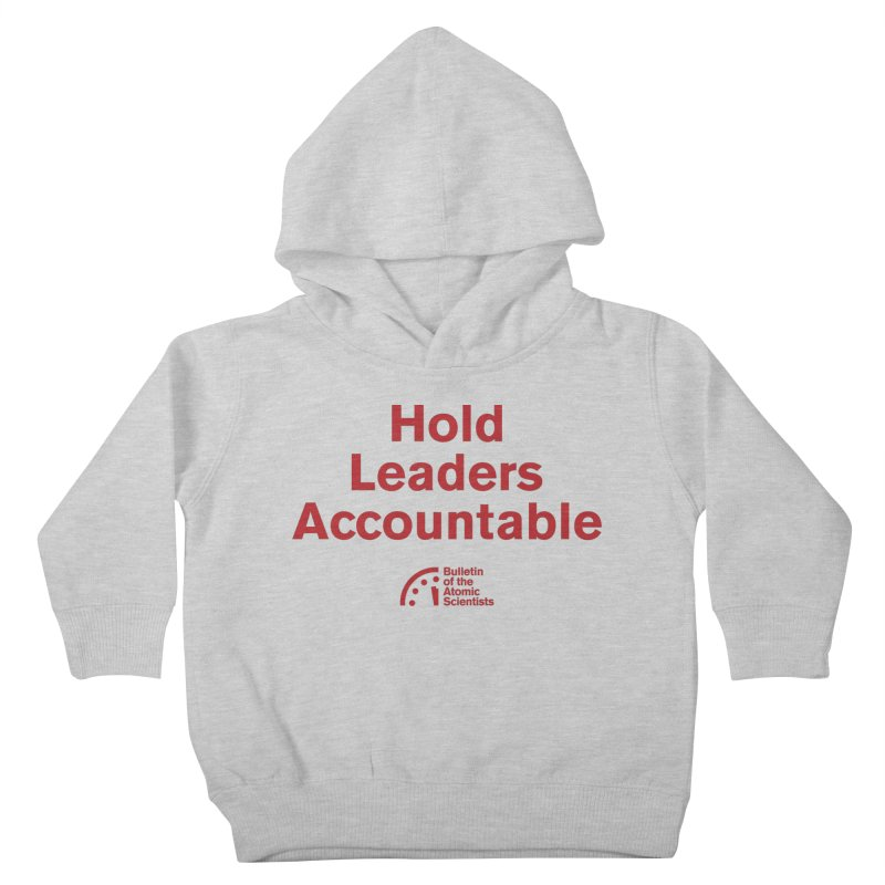 Hold Leaders Accountable Kids Toddler Pullover Hoody by Bulletin of the Atomic Scientists' Artist Shop