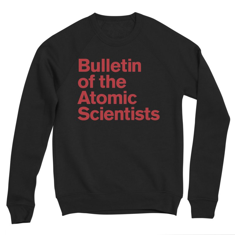 Bulletin of the Atomic Scientists Women's Sweatshirt by Bulletin of the Atomic Scientists' Artist Shop