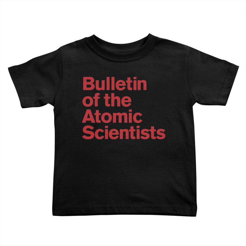 Bulletin of the Atomic Scientists Kids Toddler T-Shirt by Bulletin of the Atomic Scientists' Artist Shop