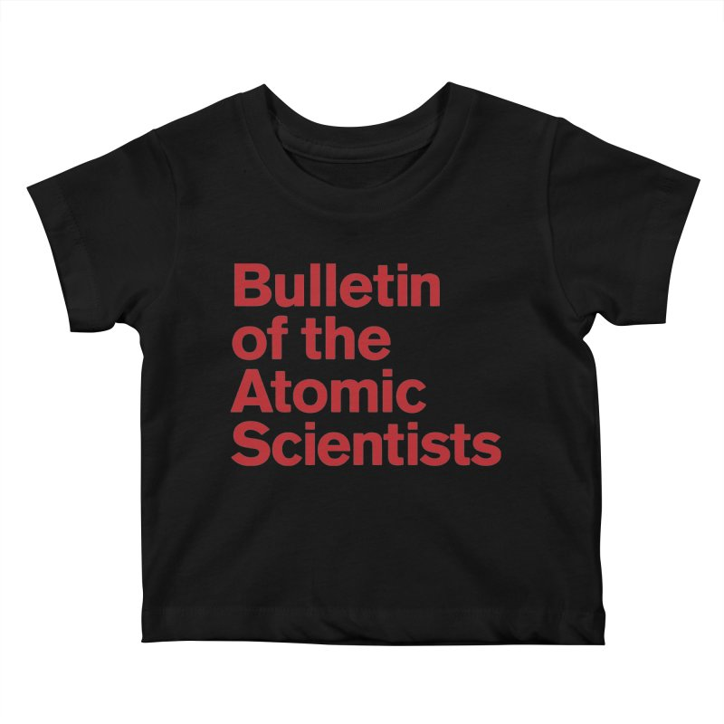 Bulletin of the Atomic Scientists Kids Baby T-Shirt by Bulletin of the Atomic Scientists' Artist Shop