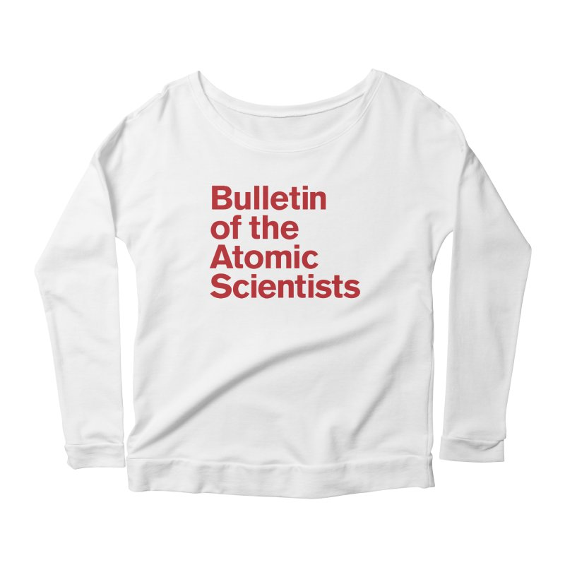Bulletin of the Atomic Scientists Women's Longsleeve T-Shirt by Bulletin of the Atomic Scientists' Artist Shop