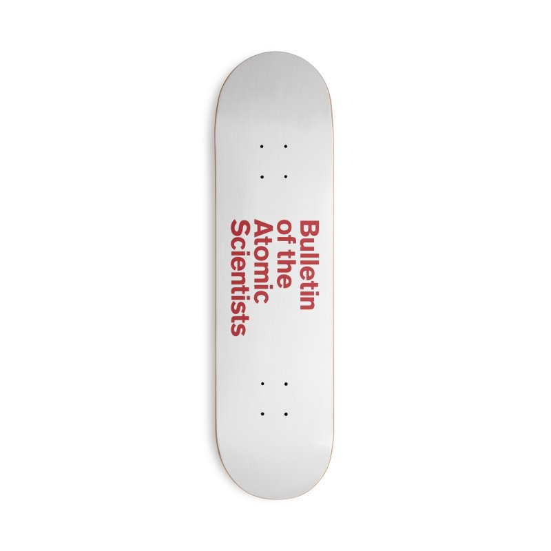 Bulletin of the Atomic Scientists Accessories Skateboard by Bulletin of the Atomic Scientists' Artist Shop