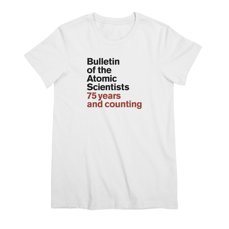 75 years and counting Women's T-Shirt by Bulletin of the Atomic Scientists' Artist Shop