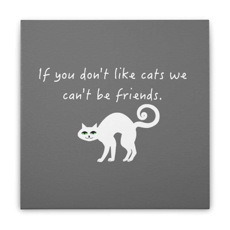Don't Like Cats, We Can't Be Friends Home Stretched Canvas by The Catnip Times Swag Shop